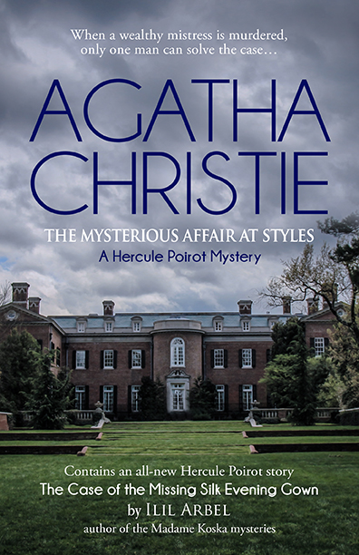 The Mysterious Affair at Styles by Agatha Christie. Features an all-new Hercule Poirot story by Ilil Arbel.