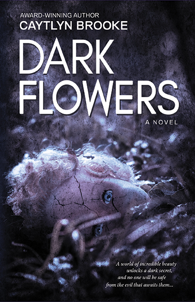 Dark Flowers by Caytlyn Brooke