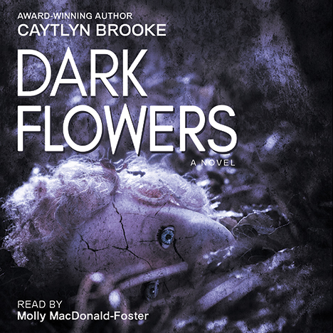 Dark Flowers by Caytlyn Brooke (narrated by Molly MacDonald-Foster)
