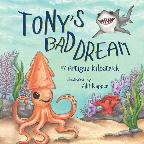 Tony's Bad Dream by Artigua Kilpatrick with illustrations by Alli Kappen