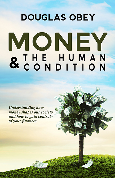 Money & The Human Condition - Douglas Obey