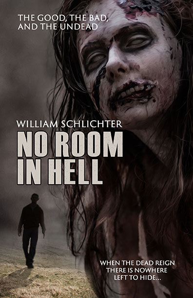 No Room In Hell: The Good, The Bad, And The Undead - William Schlichter
