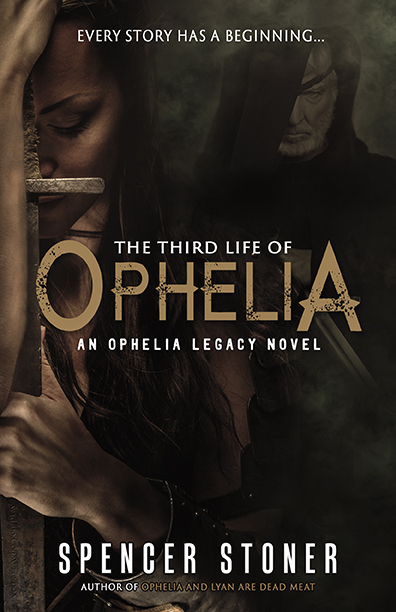 The Third Life Of Ophelia by Spencer Stoner