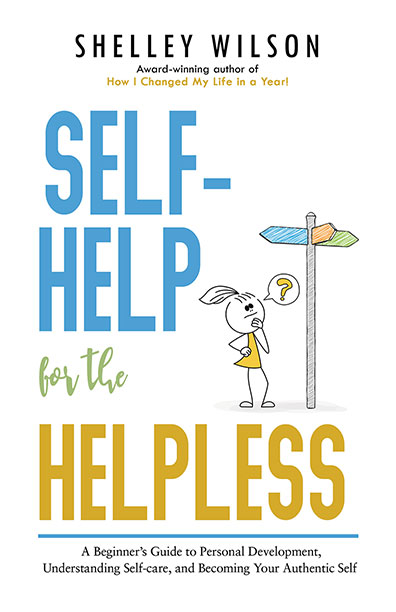 Self-help for the Helpless by Shelley Wilson
