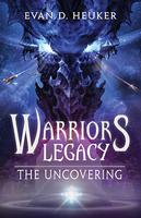 Warriors Legacy: The Uncovering by Evan D. Hueker