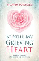 Be Still My Grieving Heart by Shannon Potsiadlo