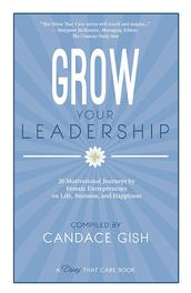 Grow Your Leadership compiled by Candace Gish