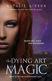 The Dying Art Of Magic by Natalie Gibson