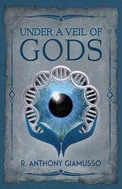 Under a Veil of Gods by R. Anthony Giamusso