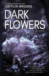 Dark Flowers - Caytlyn Brooke