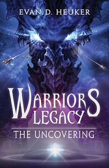 Warriors' Legacy: The Uncovering by Evan D. Heuker