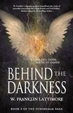 Behind the Darkness by W. Franklin Lattimore