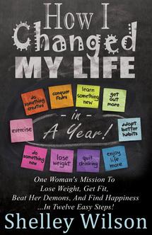 How I Changed My Life in a Year by Shelley Wilson